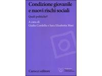 Condizione giovanile e nuovi rischi sociali. Quali politiche? a cura di G. Cordella e S.E. Masi – Carocci editore, 2012