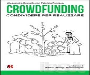 Crowdfunding. Condividere per realizzare diAlessandro Brunello e  Fabrizio Fontana, edizione Bevivino 2013