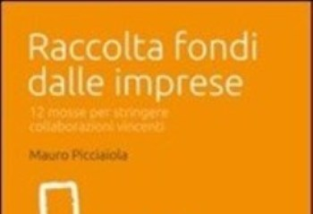 Raccolta fondi dalle imprese. 12 mosse per stringere collaborazioni vincenti di Mauro Picciaiola, edizione Philanthropy 2012