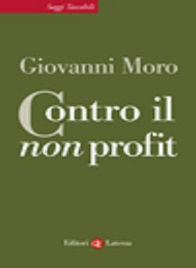 Contro il non profit di Giovanni Moro, edizioni Laterza 2014