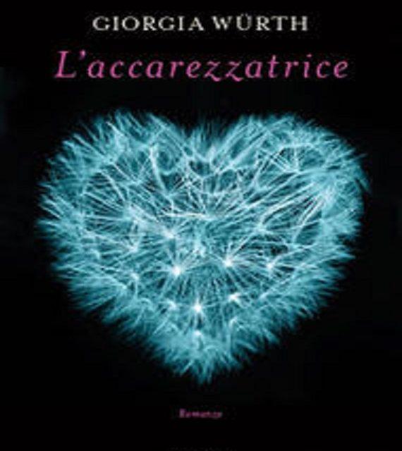"""""""L'accarezzatrice"""" di Giorgia Wurth – Editrice Mondadori 2014"""