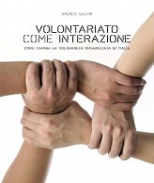 Volontariato come interazione di Andrea Salvini – ed. Pisa University Press 2012
