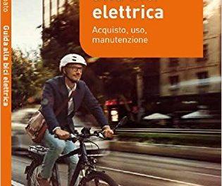 Guida alla bici elettrica. Acquisto, uso e manutenzione di Paolo Volpato, Ediciclo Editore