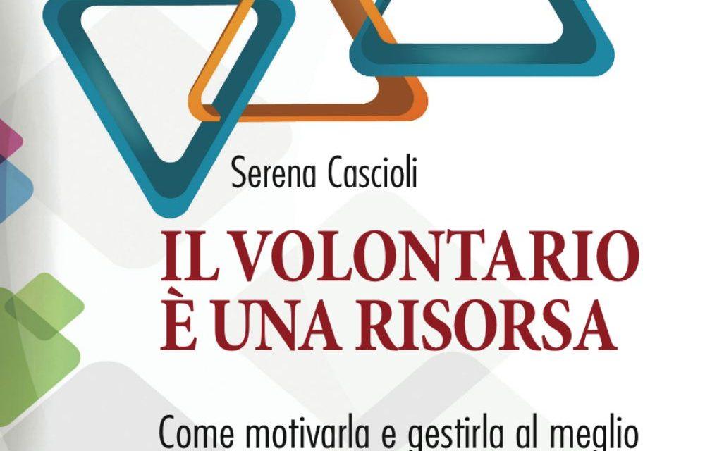 """""""Il volontariato è una risorsa. Come motivarla e gestirla al meglio"""" di Serena Cascioli – ed. Franco Angeli 2016"""