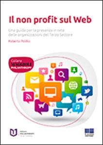 """""""Il non profit sul web"""" di Roberto Polillo – Maggioli Editore 2014"""
