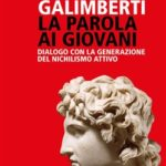 """""""La parola ai giovani. Dialogo con la generazione del nichilismo attivo"""" di Umberto Galimberti – Feltrinelli"""