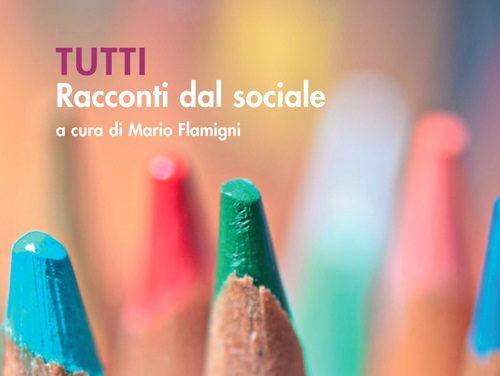 TUTTI Racconti dal sociale a cura di Maio Flamigni – Picini Editore 2017