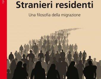 """""""Stranieri residenti"""" – Una filosofia della migrazione di Donatella di Cesare – Bollati Berlinghieri ed. 2017"""
