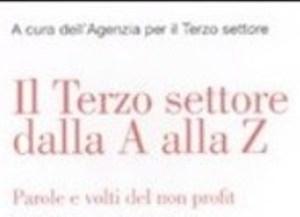 Il terzo settore dalla A alla Z. Parole e volti del non profit a cura di Agenzia per il Terzo settore – ed. Editrice San Raffaele 2011