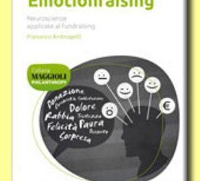 Emotionraising – Neuroscienze applicate al fundraising di  Francesco Ambrogetti, edizione Maggioli 2013