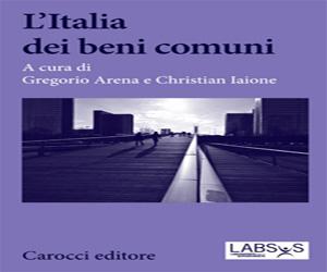 L'Italia dei beni comuni a cura di Gregorio Arena, Christian Iaione, edizione Carocci 2012