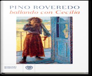 """""""Ballando con Cecilia"""" di Pino Roveredo, Ed. Bompiani"""
