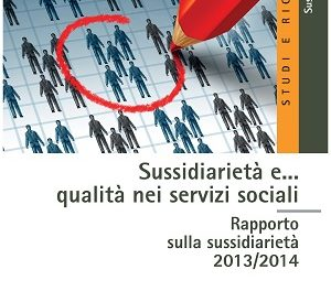 Sussidiarietà e… qualità nei servizi sociali – Rapporto sulla sussidiarietà 2013/2014