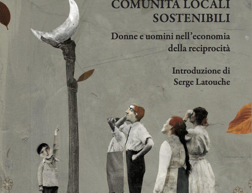 Acciuffare la luna: comunità locali sostenibili: donne e uomini nell'economia della reciprocità di Salvatore Esposito