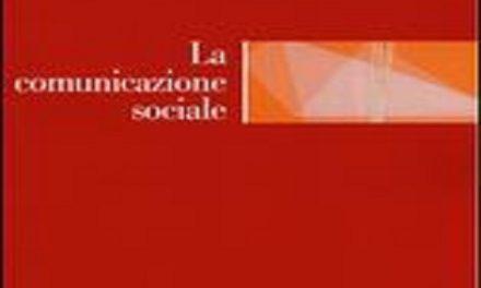 """""""La comunicazione sociale"""" di Gaia Peruzzi, Andrea Volterrani – ed. Laterza 2016"""