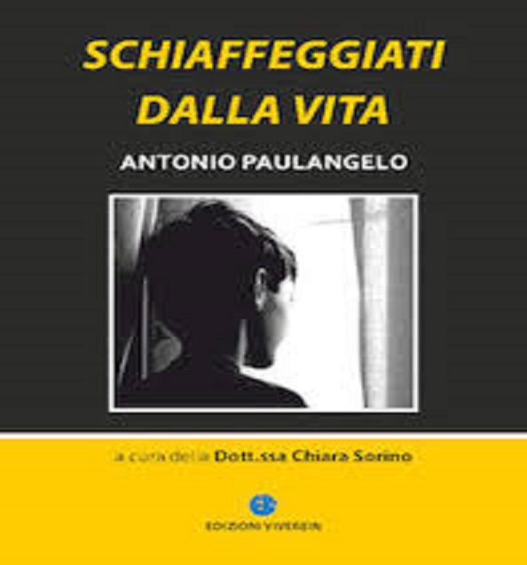 """Schiaffeggiati dalla vita"" di Antonio Paulangelo e Chiara Sorino – ed. Viverein 2013"