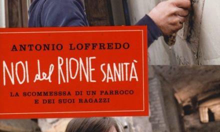 """""""Noi del Rione Sanità"""" di Antonio Loffredo – Ed. Mondadori 2013"""