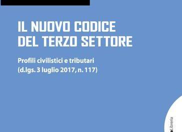 """""""Il nuovo Codice del Terzo Settore"""". Profili civilistici e tributari. (d.lgs. 3 luglio 2017, n. 117) di Alessandro Mazzullo – G. Giacchelli Ed."""
