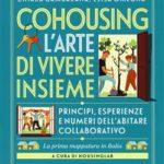 """""""Cohousing. L'arte di vivere insieme"""" di Liat Rogel, Marta Corubolo, Chiara Gambarana e Elisa Omegna – ed. Altraeconomia"""