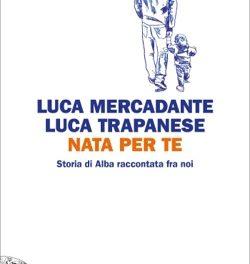 """""""Nata per te"""" di Luca Mercadante e Luca Trapanese – Giulio Einaudi editore"""