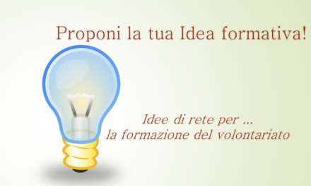 """""""Proponi la tua idea formativa"""" Idee di rete per … la formazione del volontariato"""