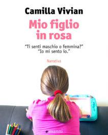 """""""Mio figlio in rosa. Ti senti maschio o femmina? Io mi sento io."""" di  Camilla Vivian – Ed. Manni"""