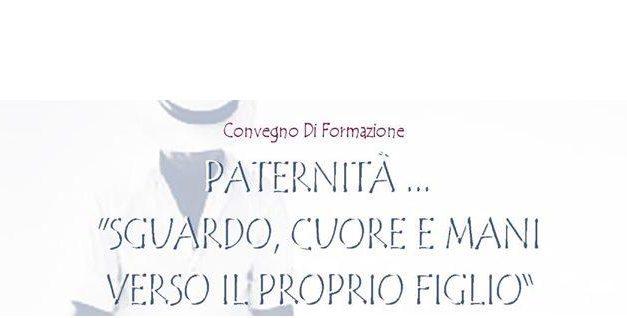 """""""Paternità…Sguardo, cuore e mani verso il proprio figlio"""", a Taranto un convegno sulla paternità"""