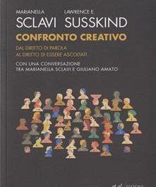 """""""Confronto creativo. Dal diritto di parola al diritto di essere ascoltati"""" di Marianella Sclavi,Lawrence E. Susskind – Ed. et al. 2011"""