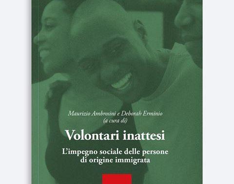 """""""Volontari inattesi. L'impegno sociale delle persone di origine immigrata"""""""