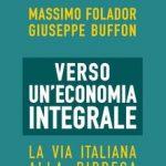 """""""Verso un'economia integrale. La via italiana alla ripresa"""" di Massimo Folador e Giuseppe Buffon – Ed. Guerini Next"""