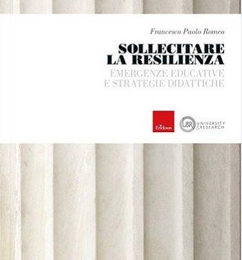 """""""Sollecitare la resilienza. Emergenze educative e strategie didattiche"""" di Francesco Paolo Romeo – ed. Erickson"""